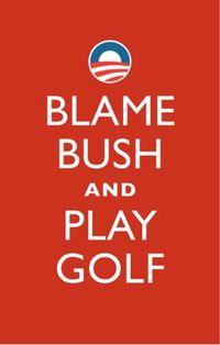 Blame Bush Play Golf